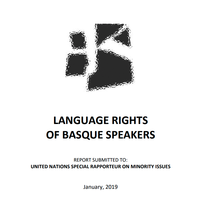 Language rights of basque speakers. Report submitted to: United Nations Special Rapporteur on Minority Issues (2019)